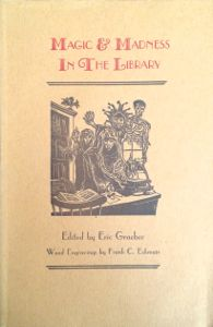 Magic & Madness in the Library, edited by Eric Graeber.